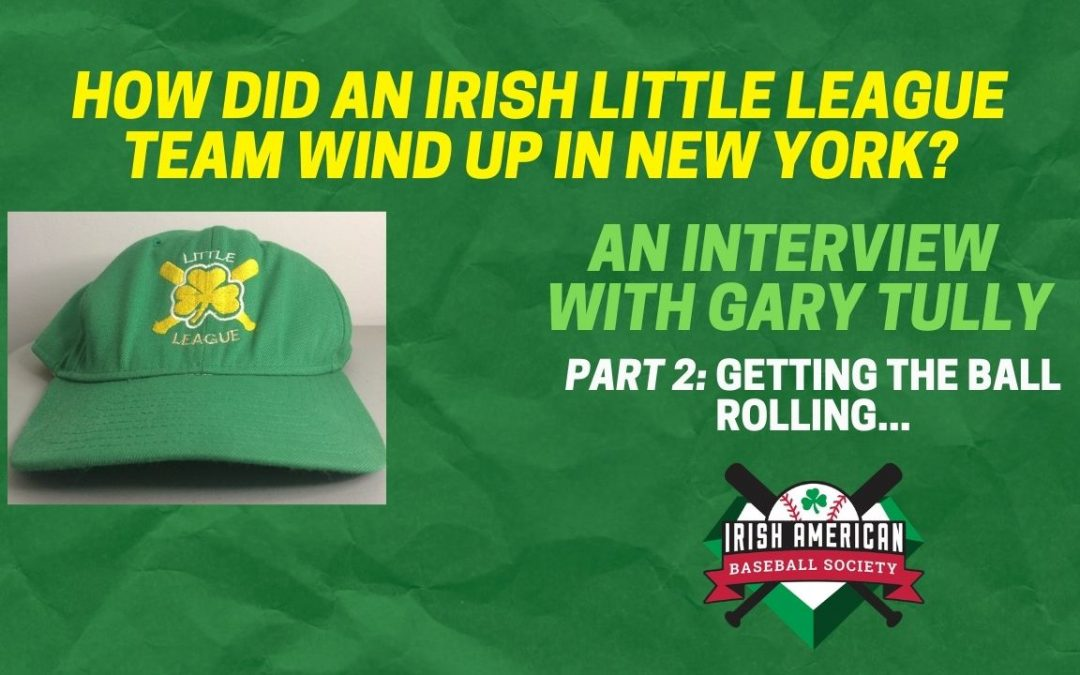 How Did An Irish Little League Team Wind Up in New York? Part 2: Getting the Ball Rolling