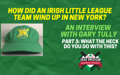 How Did An Irish Little League Team Wind Up in New York? Part 3: What the Heck Do You Do With This?