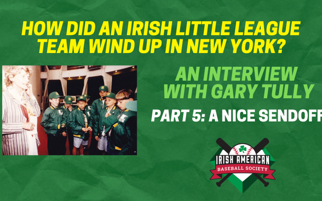 How Did An Irish Little League Team Wind Up in New York? Part 5: A Nice Sendoff