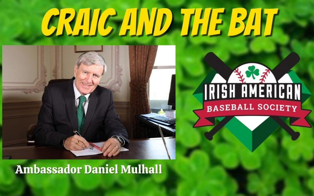 Craic and the Bat #1: Ambassador Daniel Mulhall Talks Diplomacy, Poetry, and Baseball