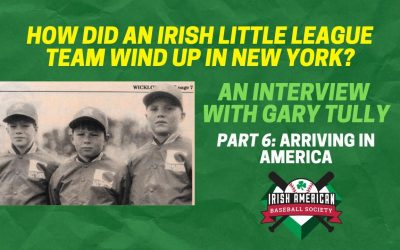 How Did An Irish Little League Team Wind Up in New York? Part 6: Arriving in America