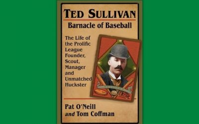 Ted Sullivan: The Barnacle of Baseball