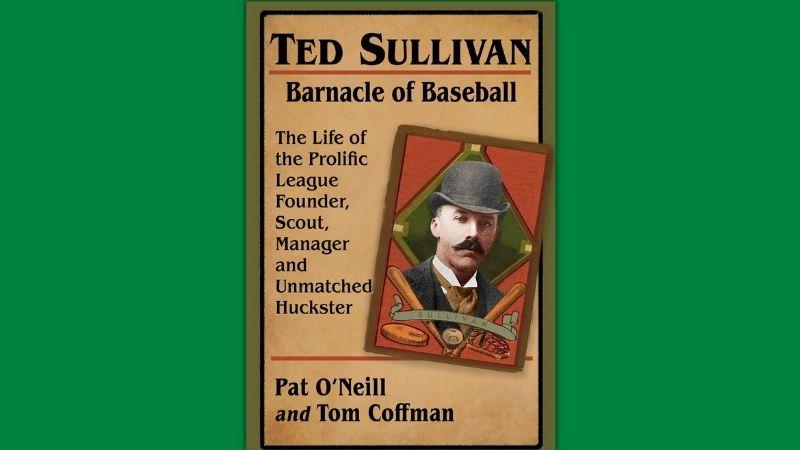 Ted Sullivan: The Barnacle of Baseball