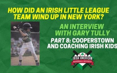 How Did An Irish Little League Team Wind Up in New York? Part 8: Cooperstown and Coaching Irish Kids